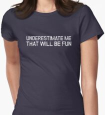 Underestimate Me That'll Be Fun Funny Quote Women's Fitted T-Shirt