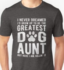 Never Dreamed To Be The Greatest Dog Aunt Unisex T-Shirt