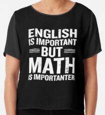 English Is Important But Math Is Importanter Funny Chiffon Top