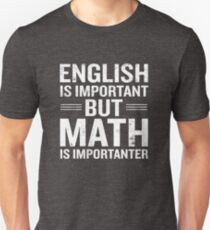 English Is Important But Math Is Importanter Funny Unisex T-Shirt