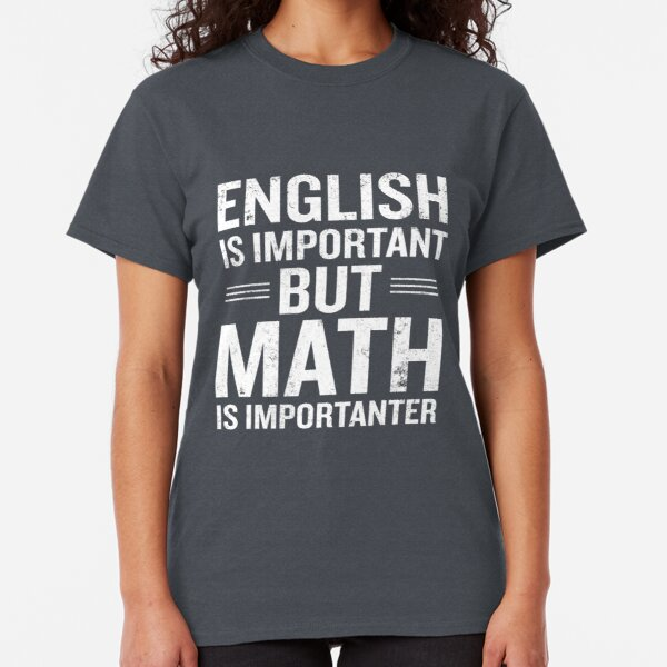 English Is Important But Math Is Importanter Funny Classic T-Shirt