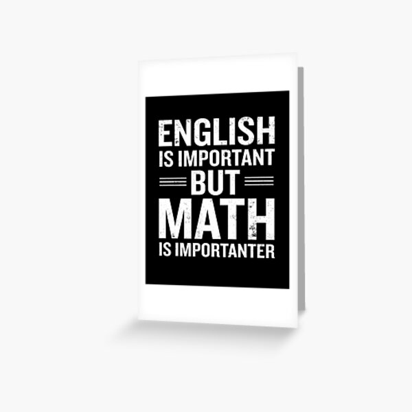 English Is Important But Math Is Importanter Funny Greeting Card