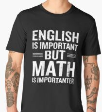 English Is Important But Math Is Importanter Funny Men's Premium T-Shirt