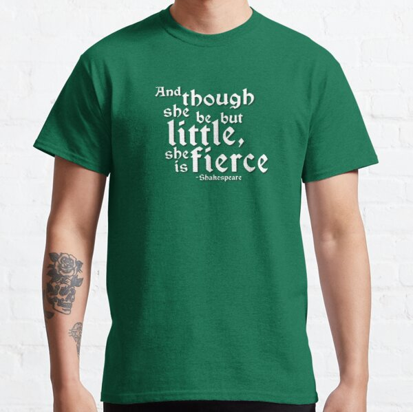 Little but Fierce (Shakespeare Quotes) Classic T-Shirt