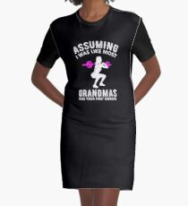 Assuming I Was Like Most Grandmas Funny Quote  Graphic T-Shirt Dress