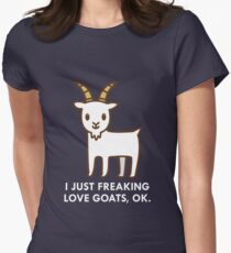 I Just Freaking Love Goats Okay Funny Quote Women's Fitted T-Shirt