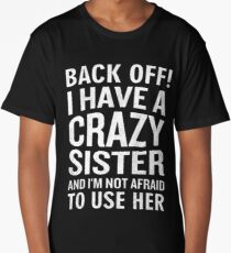 Back Off I Have A Crazy Sister Use Her Funny Sarcam Long T-Shirt