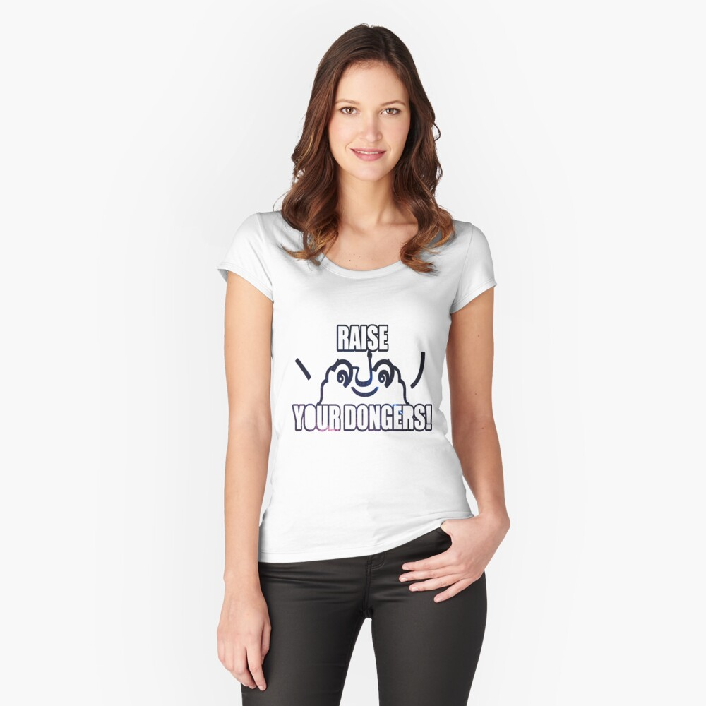 Raise Your Dongers T Shirt Womens Fitted Scoop T Shirt By