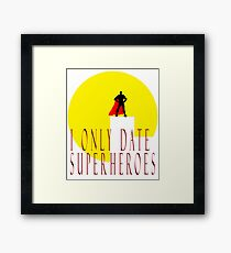 I Only Date Superheroes T-Shirt Framed Print