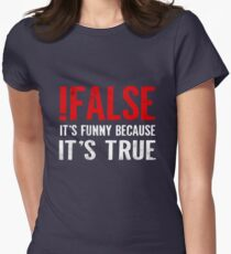 !False It's Funny Because It's True Programmer Quote Geek Women's Fitted T-Shirt