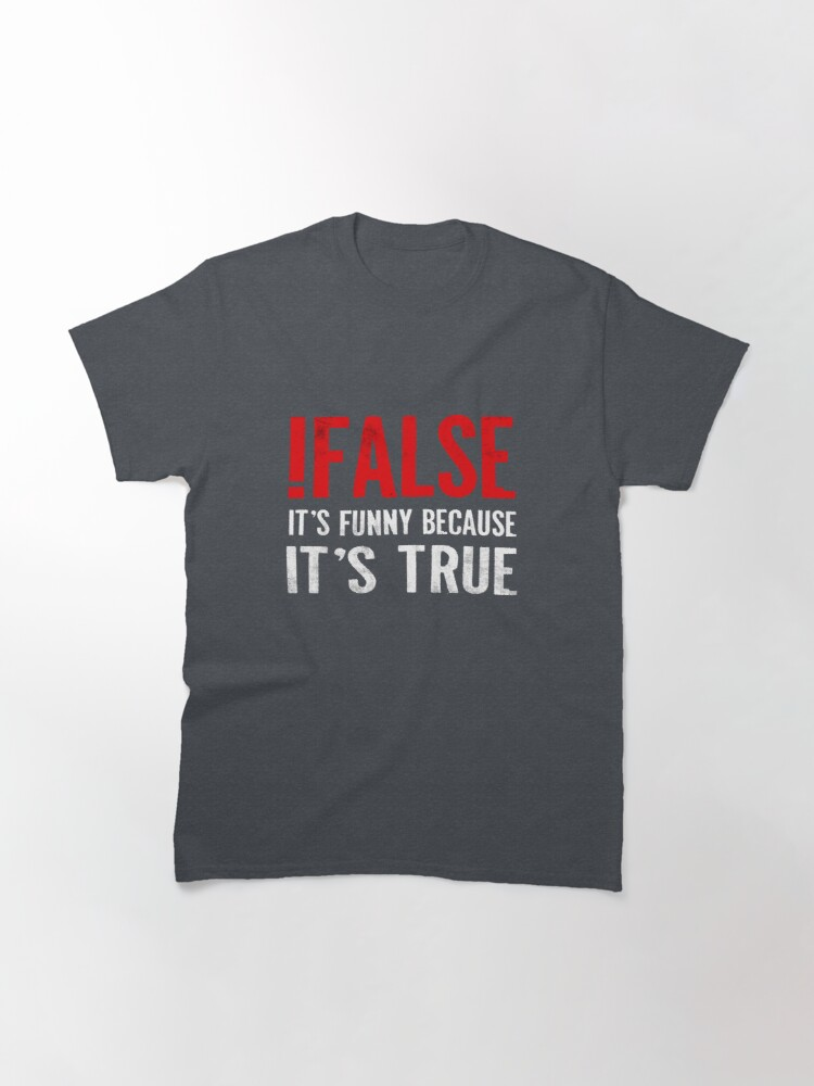 Alternate view of !False It's Funny Because It's True Programmer Quote Geek Classic T-Shirt