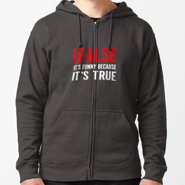 !False It's Funny Because It's True Programmer Quote Geek Zipped Hoodie