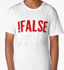 !False It's Funny Because It's True Programmer Quote Geek Long T-Shirt
