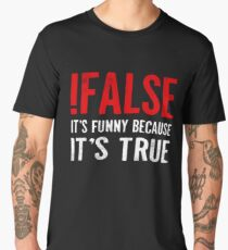 !False It's Funny Because It's True Programmer Quote Geek Men's Premium T-Shirt