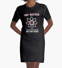 You Matter Than You Energy Funny Science Geek Quote Graphic T-Shirt Dress