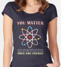 You Matter Than You Energy Funny Science Geek Quote Women's Fitted Scoop T-Shirt