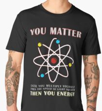 You Matter Than You Energy Funny Science Geek Quote Men's Premium T-Shirt