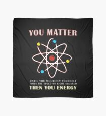 You Matter Than You Energy Funny Science Geek Quote Scarf