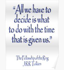 JRR, Tolkien, 'All we have to decide is what to do with the time that is given to us.' Poster