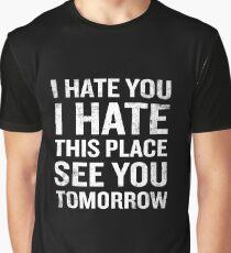 Camiseta gráfica Odio este lugar Nos vemos mañana Cita divertida