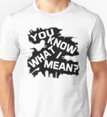 You know what I mean Graphic Text T-Shirt
