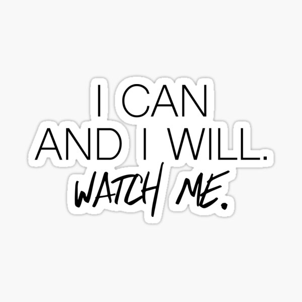 Quote I Can And I Will Sticker
