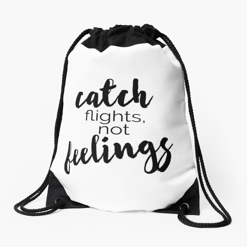 Quote Catch Flights Not Feelings Drawstring Bag