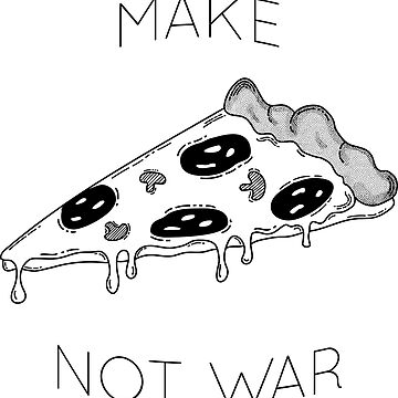 Make Pizza Not War by krimons