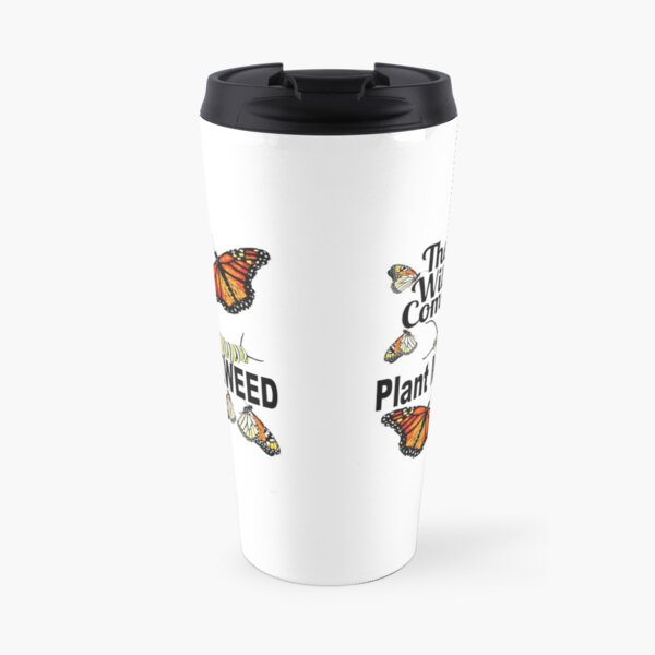 Monarch Butterfly Travel Mug - They Will Come Plant Milkweed Travel Mug