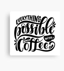 Everything Possible with Coffee Canvas Print