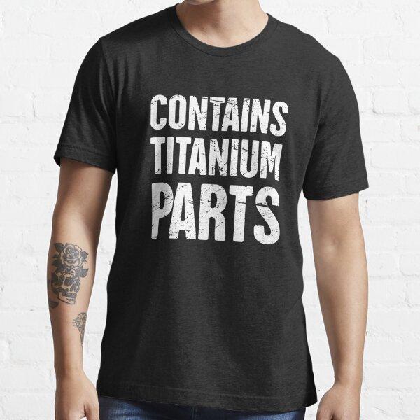 Contains Titanium Parts | Joint Surgery Design Essential T-Shirt