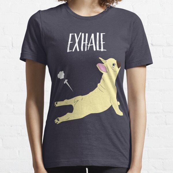 French Bulldog Yoga Exhale   Funny Yoga Dog Gifts Essential T-Shirt