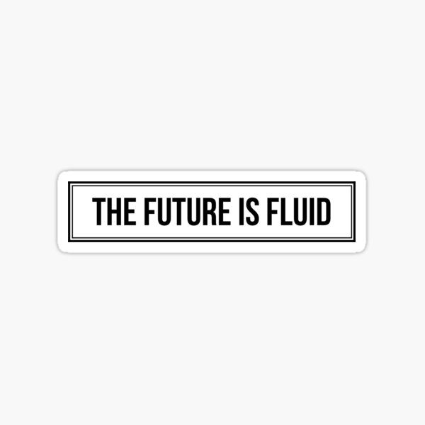 The Future is Fluid Sticker
