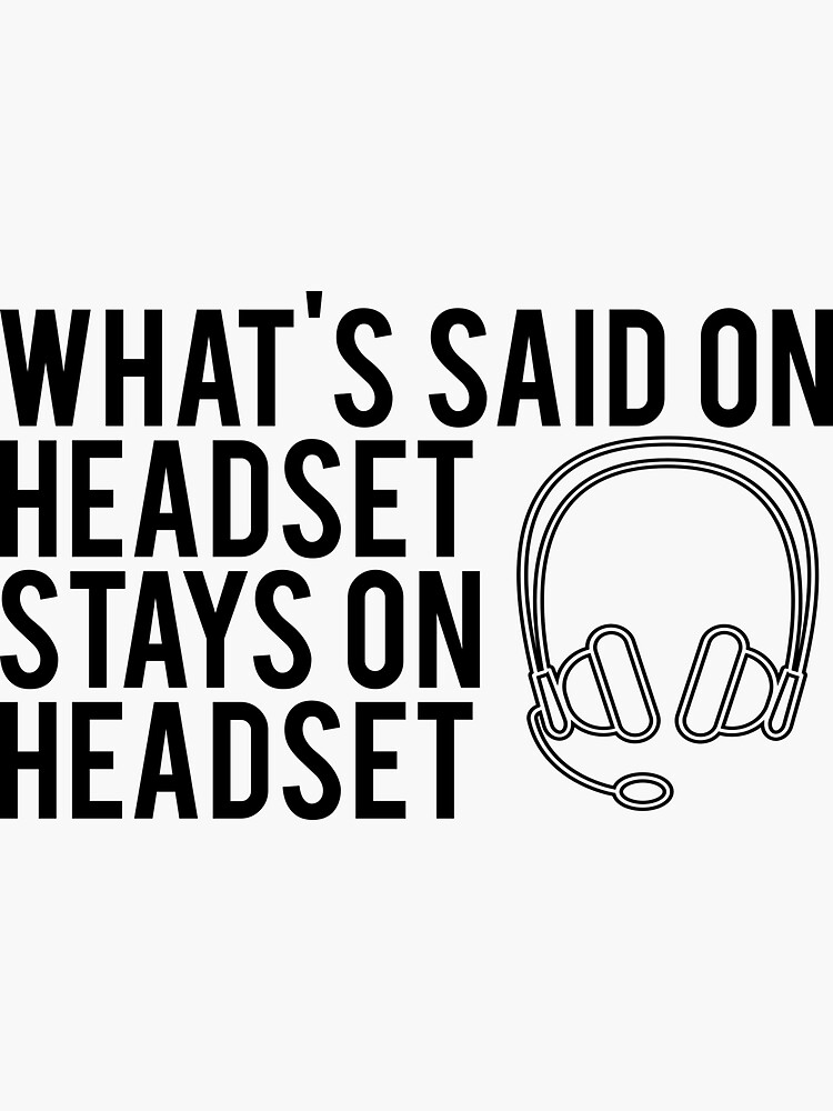 What's Said On Headset Stays On Headset by jillmarbach