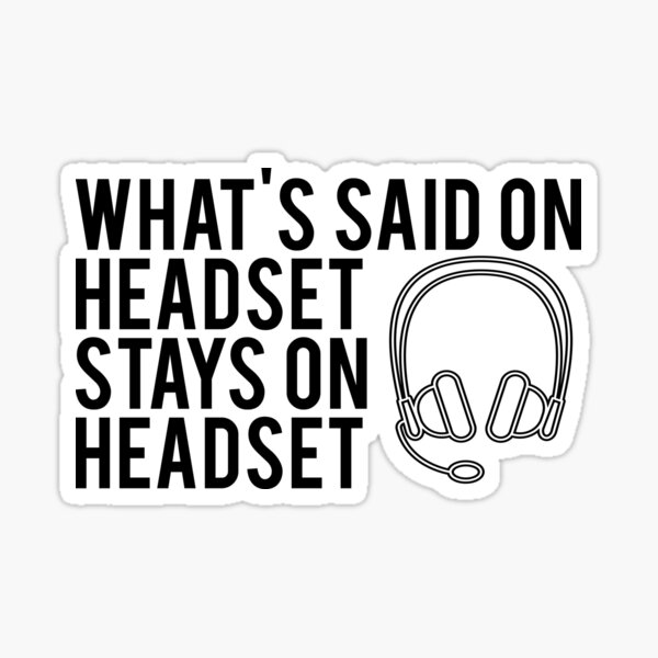 What's Said On Headset Stays On Headset Sticker