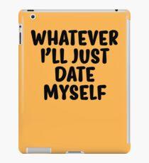 Whatever I'll Just Date Myself iPad Case/Skin
