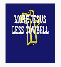 More Jesus Less Cowbell Photographic Print