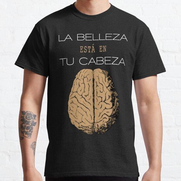 La belleza está en tu cabeza Camiseta clásica