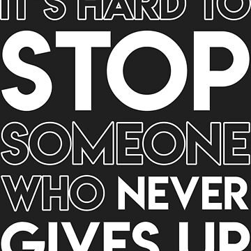It is hard to stop someone who never give up by PutMotivationOn