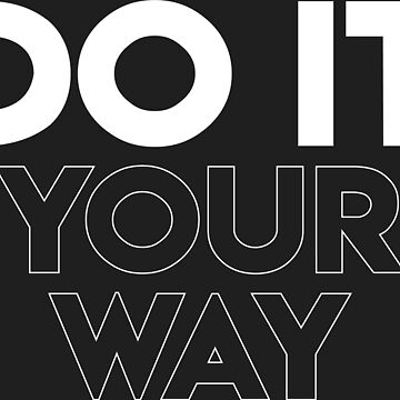 Do It Your Way by PutMotivationOn