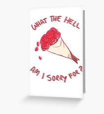 What the hell am I sorry for? Greeting Card