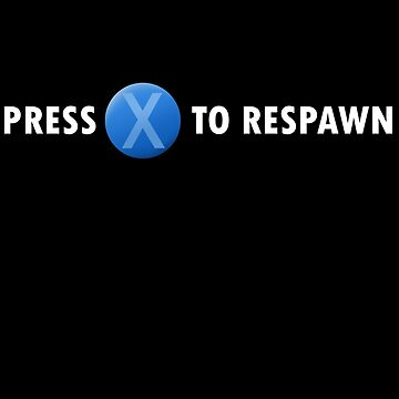 Press X to Respawn (White) by Stepjump