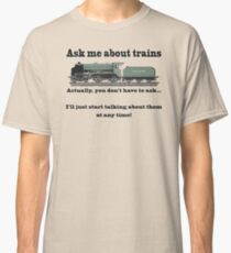"Funny, for train fans. ""Ask me about trains"" Trainspotter, steam train, model trains... Classic T-Shirt"