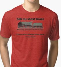 "Funny, for train fans. ""Ask me about trains"" Trainspotter, steam train, model trains... Tri-blend T-Shirt"