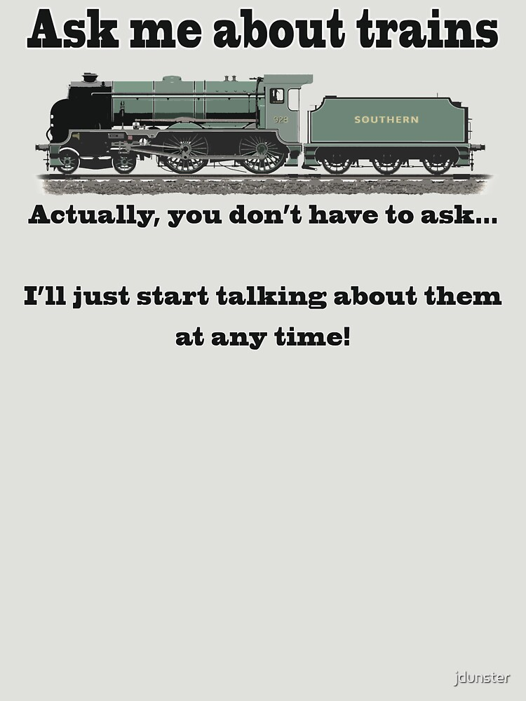 """Funny, for train fans. """"Ask me about trains"""" Trainspotter, steam train, model trains... by jdunster"""