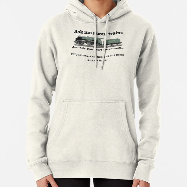 """Funny, for train fans. """"Ask me about trains"""" Trainspotter, steam train, model trains... Pullover Hoodie"""
