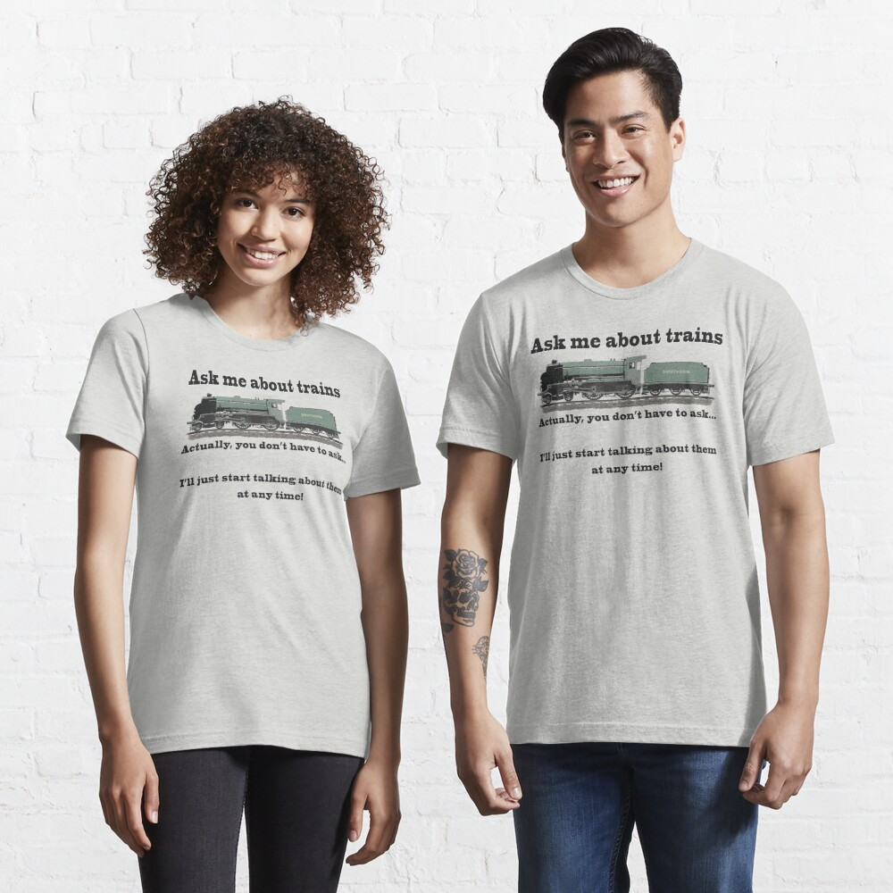 """Funny, for train fans. """"Ask me about trains"""" Trainspotter, steam train, model trains... Essential T-Shirt"""