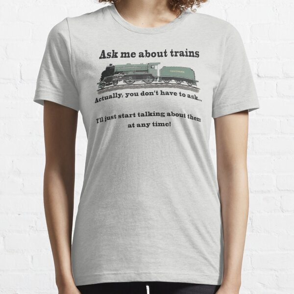 "Funny, for train fans. ""Ask me about trains"" Trainspotter, steam train, model trains... Essential T-Shirt"