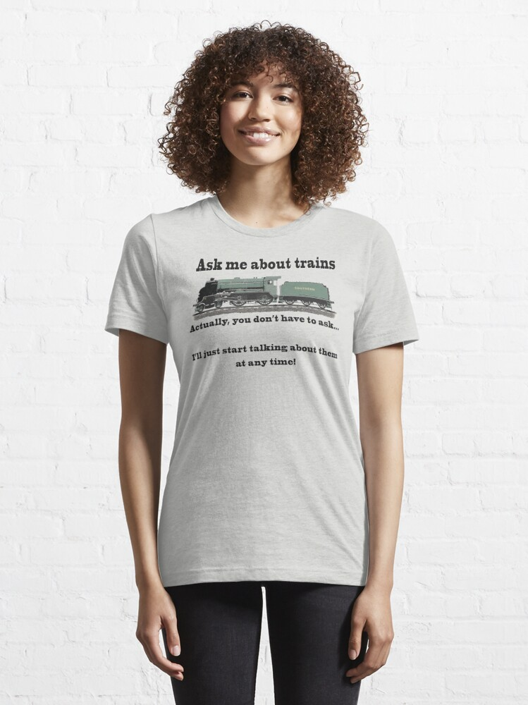 """Alternate view of Funny, for train fans. """"Ask me about trains"""" Trainspotter, steam train, model trains... Essential T-Shirt"""