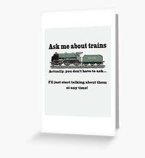 "Funny, for train fans. ""Ask me about trains"" Trainspotter, steam train, model trains... Greeting Card"